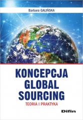 Koncepcja Global Sourcing Teoria i praktyka - Barbara Galińska | mała okładka