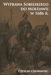 Wyprawa Sobieskiego do Mołdawii w 1686 r. - Czesław Chowaniec | mała okładka