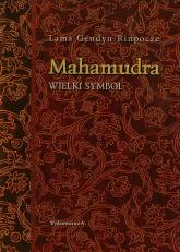 Mahamudra Wielki Symbol droga oddania i współczucia buddyzmu tybetańskiego - Rinponcze Lama Gendyn | mała okładka