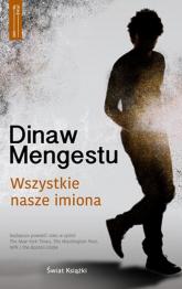 Wszystkie nasze imiona - Dinaw Mengestu | mała okładka