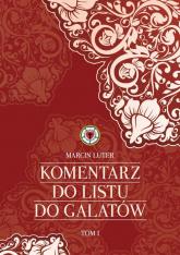Komentarz do Listu do Galatów - Marcin Luter | mała okładka