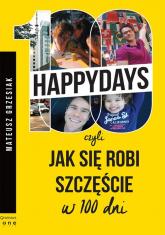 100 happydays czyli jak się robi szczęście w 100 dni - Mateusz Grzesiak | mała okładka