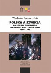 Polska a Szwecja Od pokoju oliwskiego do upadku Rzeczypospolitej 1660-1795 - Władysław Konopczyński | mała okładka