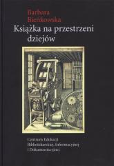 Książka na przestrzeni dziejów - Barbara Bieńkowska | mała okładka