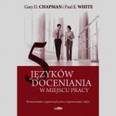 5 języków doceniania w miejscu pracy Wzmacnianie organizacji przez inspirowanie ludzi - Chapman Gary D., White Paul E. | mała okładka
