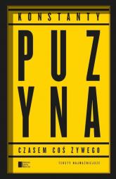 Czasem coś żywego Teksty najważniejsze - Konstanty Puzyna | mała okładka