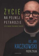Życie na pełnej petardzie czyli wiara, polędwica, miłość - Kaczkowski Jan, Żyłka Piot | mała okładka