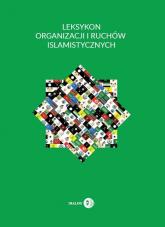Leksykon organizacji i ruchów islamistycznych - Krzysztof Izak | mała okładka