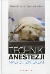 Techniki anestezji małych zwierząt - Shelby Amanda M., McKune Carolyn M. | mała okładka