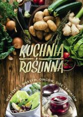 Kuchnia roślinna Wszystko z warzyw,owoców,ziół i kwiatów -  | mała okładka