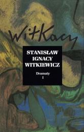 Dramaty Tom 1 - Witkiewicz Stanisław Ignacy | mała okładka