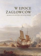 W epoce żaglowców Morze od antyku do XVIII wieku -  | mała okładka