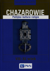 Chazarowie Polityka kultura religia VII-XI wiek - Jarosław Dudek   mała okładka