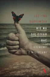 Nie ma się czego bać Rozmowy z mistrzami - Justyna Dąbrowska | mała okładka