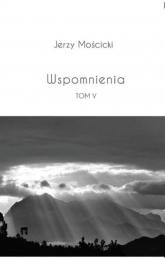 Wspomnienia Tom V - Jerzy Mościcki | mała okładka