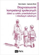 Diagnozowanie kompetencji społecznych dzieci w wieku przedszkolnym i młodszym szkolnym - Deptuła Maria, Misiuk Agnieszka   mała okładka