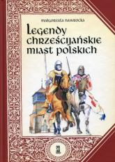 Legendy chrześcijańskie miast polskich - Małgorzata Nawrocka | mała okładka
