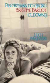 Pielgrzymka do grobu Brigitte Bardot cudownej - Lech Majewski | mała okładka