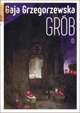 Grób - Gaja Grzegorzewska | mała okładka