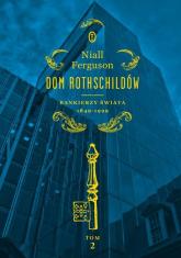 Dom Rothschildów Bankierzy świata 1849-1999 - Niall Ferguson | mała okładka