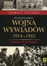 Wojna wywiadów 1914-1945 Walka w eterze - Peter Matthews   mała okładka