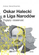 Oskar Halecki a Liga Narodów Poglądy i działalność - Brzeziński Andrzej Maciej | mała okładka