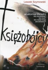 Księżobójcy Anatomia zbrodni - Leszek Szymowski | mała okładka