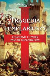 Tragedia Templariuszy Powstanie i upadek państw krzyżowców - Michael Haag | mała okładka