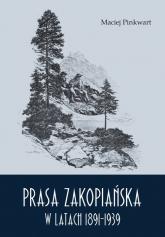 Prasa zakopiańska w latach 1891-1939 - Maciej Pinkwart | mała okładka