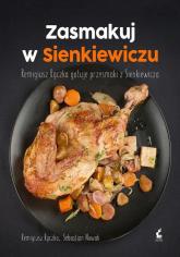 Zasmakuj w Sienkiewiczu Remigiusz Rączka gotuje przysmaki z Sienkieiwcza - Rączka Remigiusz, Nowak Sebastian | mała okładka
