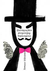 Wstrząsająco przystojny mężczyzna - Tomasz Wiśniewski   mała okładka