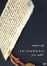 Kazimierz I opolski i jego czasy - Henryk Welc   mała okładka