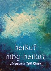 haiku niby-haiku? - Małgorzata Tafil-Klawe | mała okładka