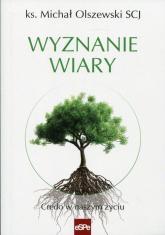 Wyznanie wiary Credo w naszym życiu - Michał Olszewski | mała okładka
