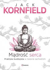 Mądrość serca Praktyka buddyjska w świecie zachodnim - Jack Kornfield | mała okładka