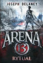 Arena 13 Tom 2 Rytuał - Joseph Delaney   mała okładka