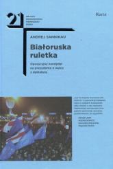 Białoruska ruletka Opozycyjny kandydat na prezydenta o walce z dyktaturą - Andrej Sannikau   mała okładka