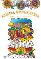 Kraina odprężenia relaksacyjna kolorowanka - zbiorowe Opracowanie | mała okładka