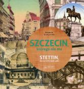 Szczecin którego nie ma - Roman Czejarek | mała okładka