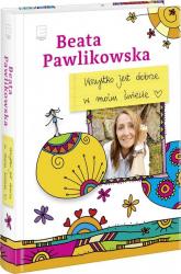 Wszystko jest dobrze w moim świecie - Beata Pawlikowska | mała okładka