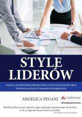 Style liderów Analiza na podstawie przykładów z polityki, kultury oraz indywidualnych wywiadów pogłębionych - Angelica Pegani | mała okładka