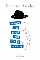 Mężczyzna, który pomylił swoją żonę z kapeluszem - Oliver Sacks | mała okładka