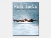 Mama Bamba Porody naturalne - w objęciach mocy, miłości i przyjemności - Robyn Sheldon   mała okładka