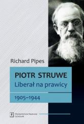 Piotr Struwe. Liberał na prawicy 1905-1944 tom 2 - Richard Pipes | mała okładka