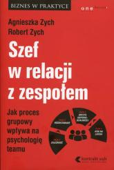 Szef w relacji z zespołem Jak proces grupowy wpływa na psychologię teamu - Zych Agnieszka, Zych Robert   mała okładka