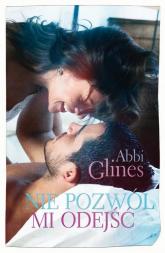 Nie pozwól mi odejść - Abbi Glines | mała okładka