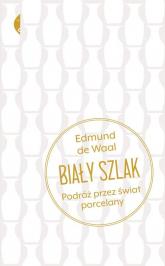 Biały szlak Podróż przez świat porcelany - Edmund Waal | mała okładka