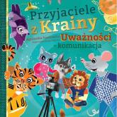 Przyjaciele z Krainy Uważności - komunikacja - Agnieszka Pawłowska | mała okładka
