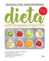 Dieta uzdrawiająca organizm - Magdalena Makarowska | mała okładka