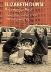 Prywatyzując Polskę O bobofrutach, wielkim  biznesie i restrukturyzacji pracy - Elisabeth Dunn | mała okładka
